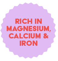 Rich in Magnesium, Calcium and Iron
